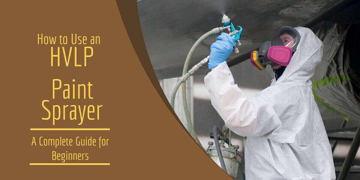 How to use an HVLP Paint Sprayer